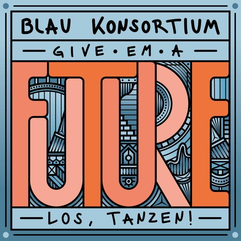 "Kater Blau Konsortium pres. ""Give 'em a future"