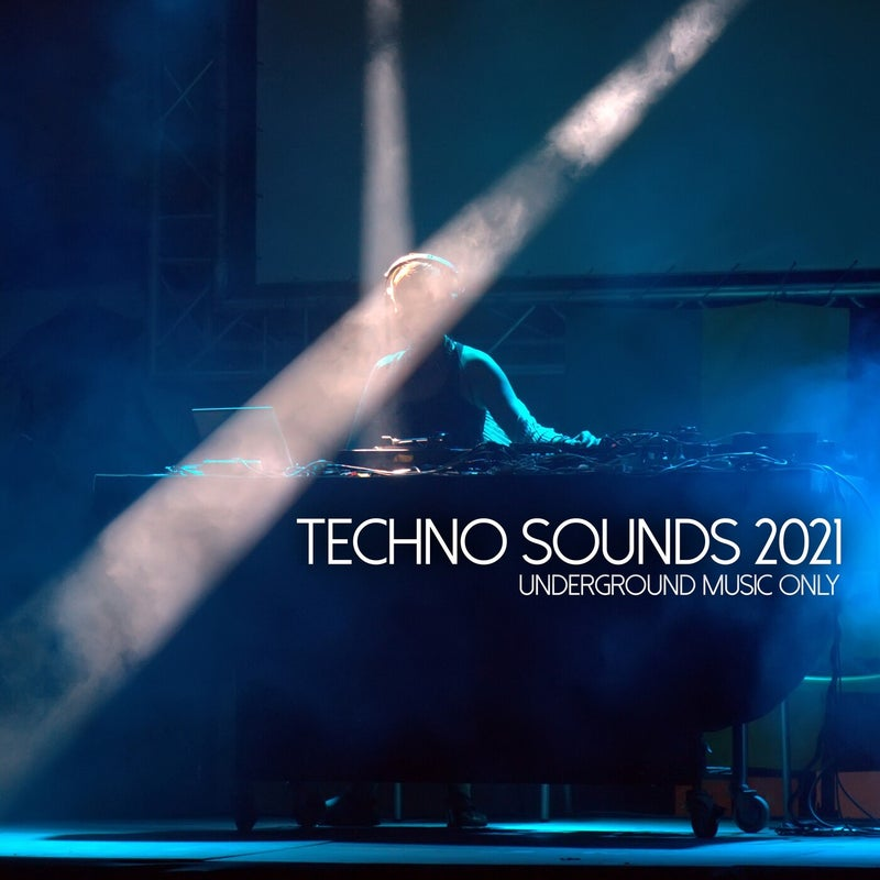 Techno Sounds 2021 - Underground Music Only