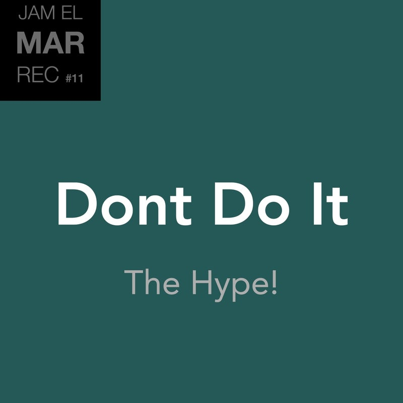 Dont Do It - The Hype!