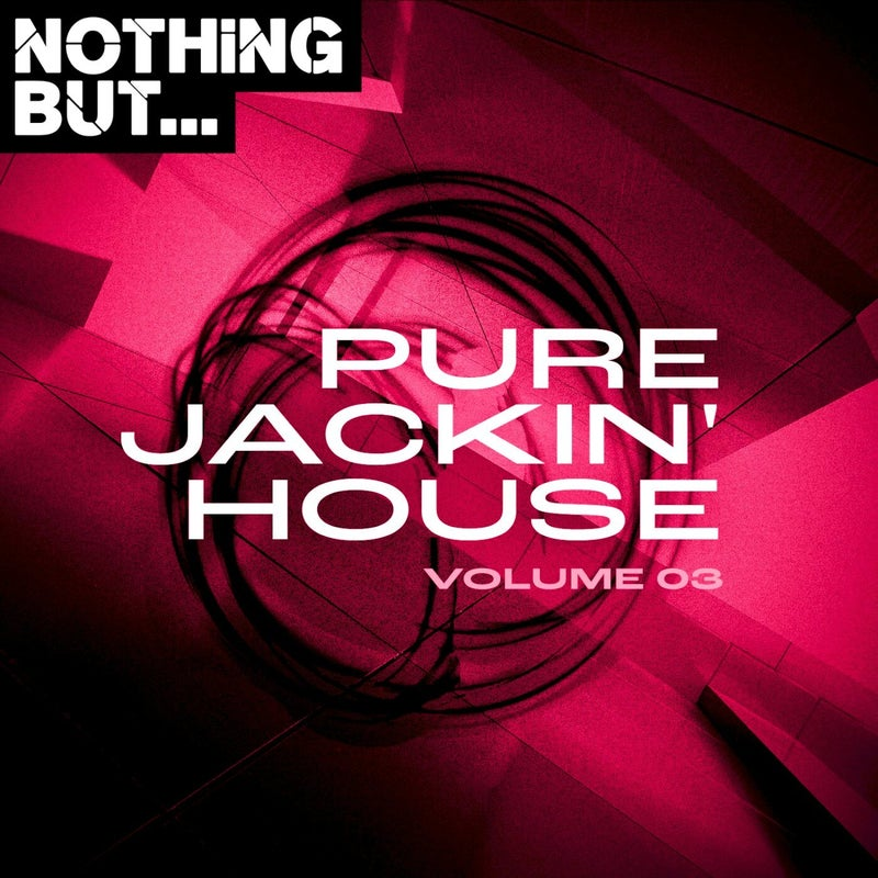 Nothing But... Pure Jackin' House, Vol. 03