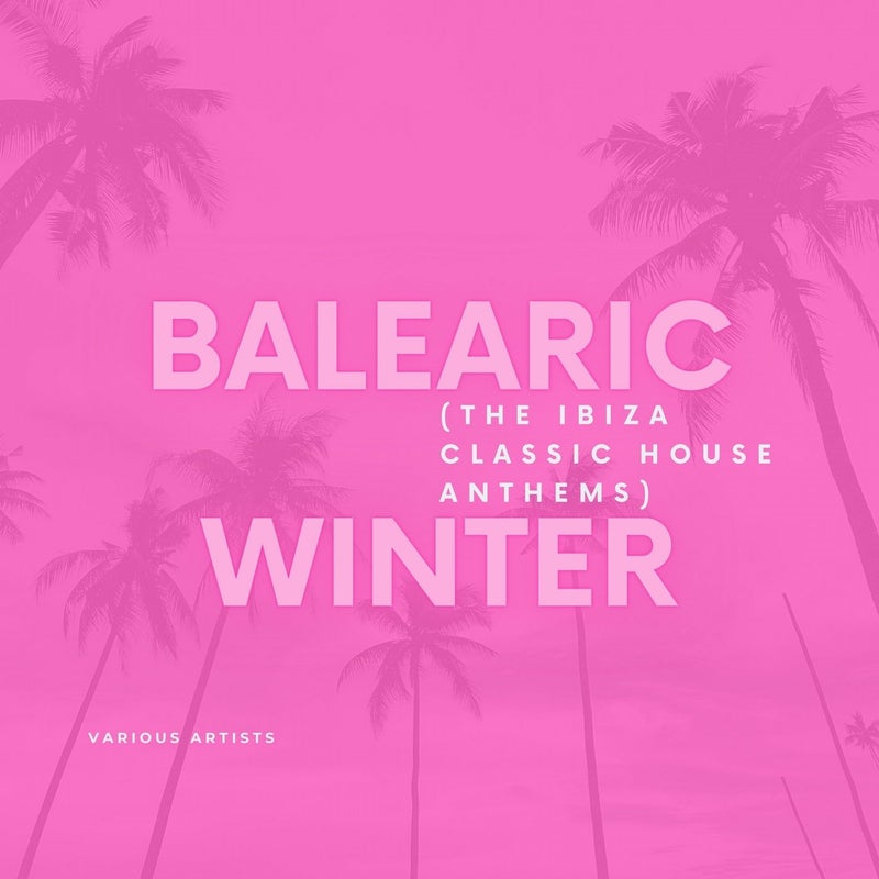 Balearic Winter (The Ibiza Classic House Anthems)