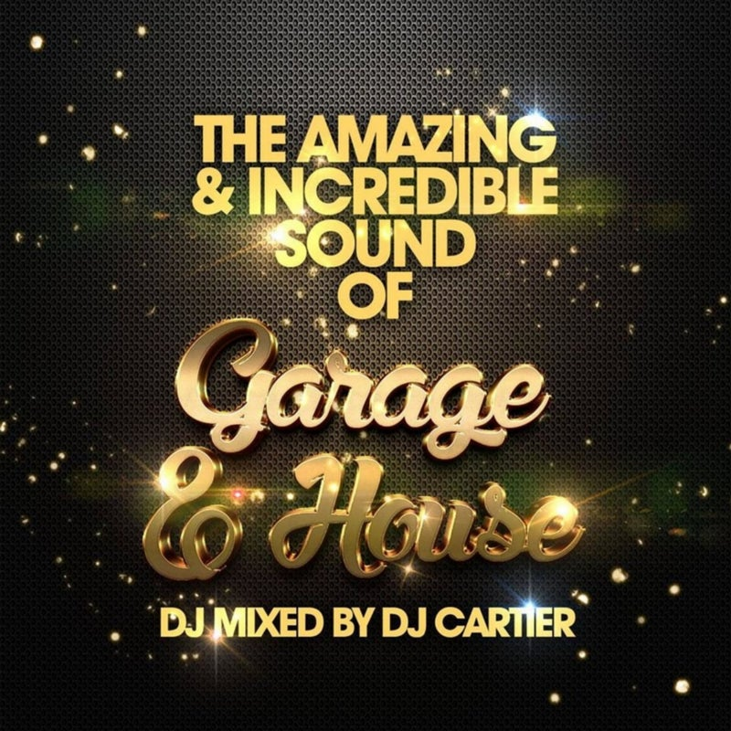 The Amazing & Incredible Sound of Garage, & House!