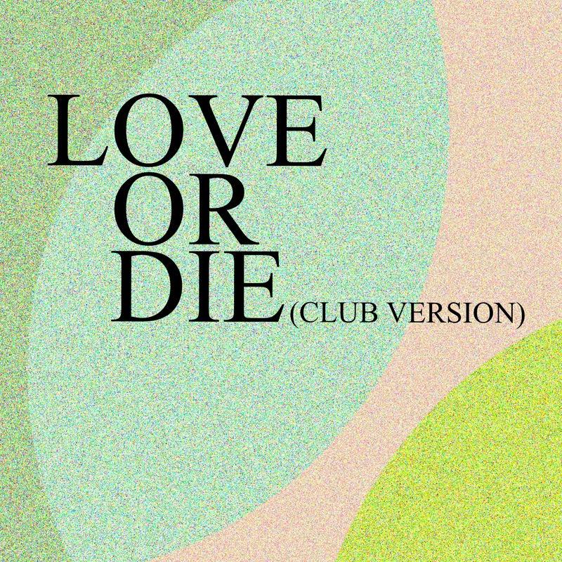 Love Or Die (Club Version)