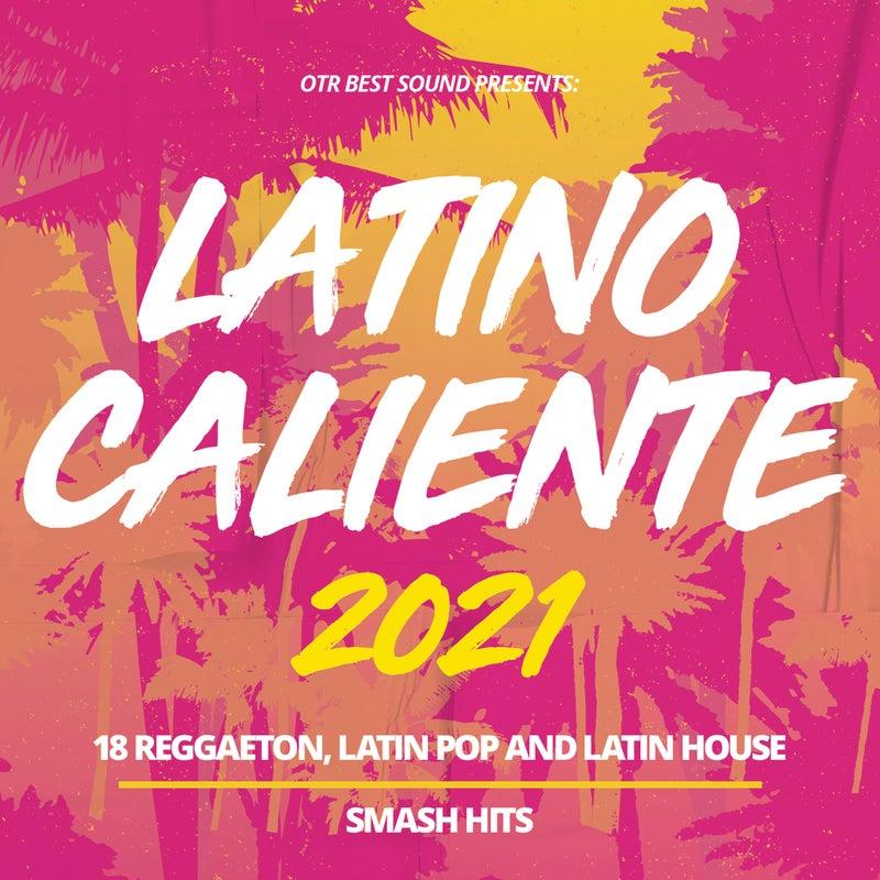 Latino Caliente 2021 - 18 Reggaeton, Latin Pop and Latin House Smash Hits