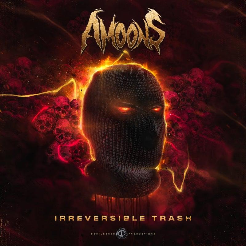 Irreversible Trash