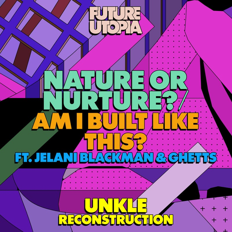 Nature or Nurture? / Am I Built Like This? - UNKLE Reconstruction