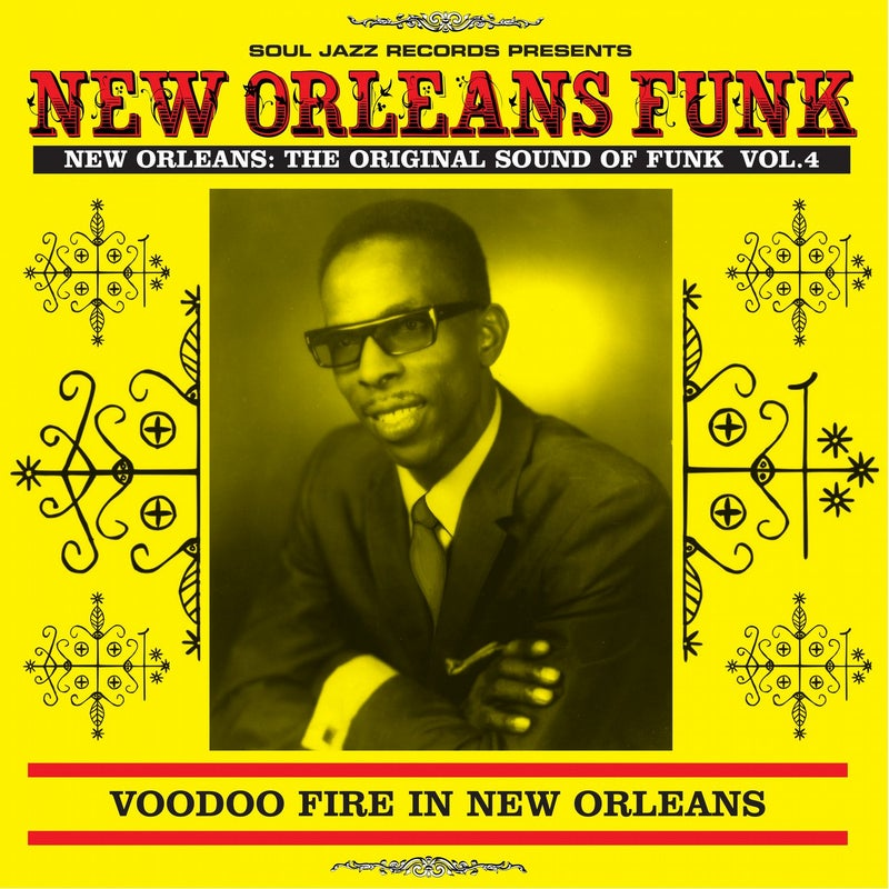 Soul Jazz Records Presents New Orleans Funk 4: Voodoo Fire in New Orleans 1951-75
