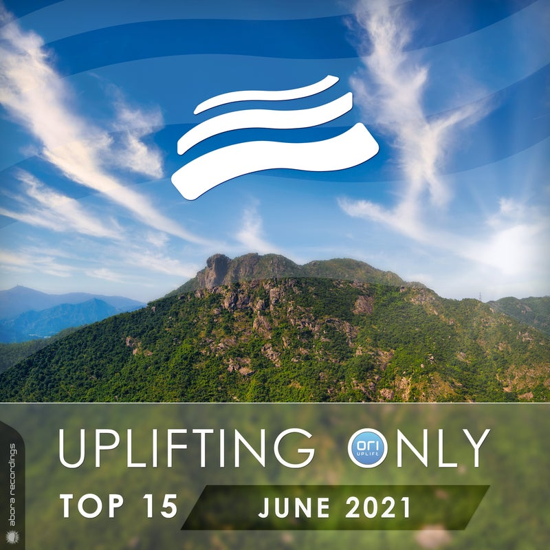 Uplifting Only Top 15: June 2021