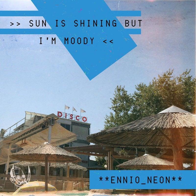 Sun Is Shining but I'm Moody