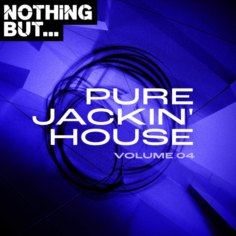 Nothing But... Pure Jackin' House, Vol. 04