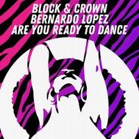 Block & Crown & Bernardo Lopez - Are You Ready To Dance (Original Mix)
