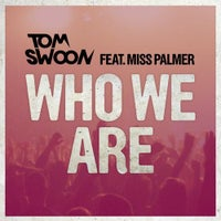 Tom Swoon - Who We Are feat. Miss Palmer (Original Mix)