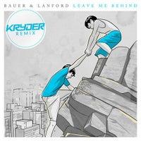 Bauer & Lanford - Leave Me Behind (Kryder Remix)