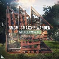 Gmaxx, Wanden & RMCM - Where I Wanna Be (Extended Mix)