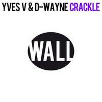 Yves V & D-Wayne - Crackle (Original Mix)