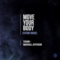 Marshall Jefferson & Tchami - Move Your Body (Future House) (Original Mix)