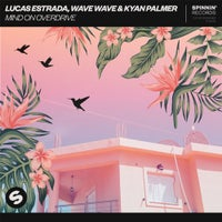 Lucas Estrada, Wave Wave & Kyan Palmer - Mind On Overdrive (Extended Mix)