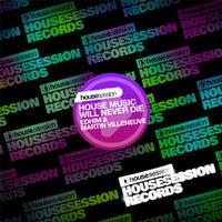 Martin Villeneuve & Edhim - House Music Will Never Die (Alex Gray Remix)