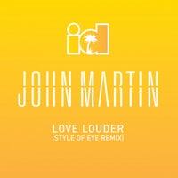 John Martin - Love Louder (Style Of Eye Remix)