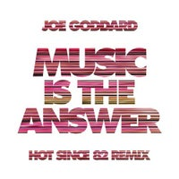 Joe Goddard - Music Is The Answer (Hot Since 82 Remix)