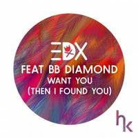 EDX & BB Diamond - Want You (Then I Found You) (Vocal Edit) (Vocal Edit)