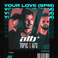 ATB, Topic & A7S - Your Love (9PM) (Extended Mix)
