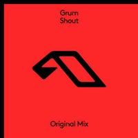 Grum - Shout (Original Mix)
