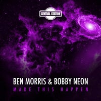 Ben Morris & Bobby Neon - Make This Happen (Wasteland Remix)