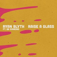 Ryan Blyth & BB Diamond - Raise a Glass (Extended Version)
