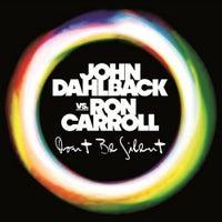 John Dahlback Vs. Ron Carroll - Don't Be Silent (Club Mix)