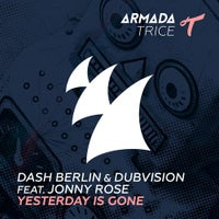 Dash Berlin & DubVision - Yesterday Is Gone feat. Jonny Rose (Original Mix)