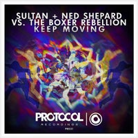 Sultan, Ned Shepard & The Boxer Rebellion - Keep Moving (Original Mix)