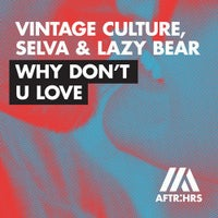 Selva, Vintage Culture & Lazy Bear - Why Don't U Love (Extended Mix)