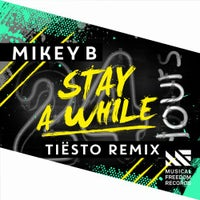 Mikey B - Stay A While (Tiesto Remix)