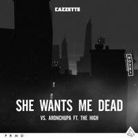 Cazzette & AronChupa - She Wants Me Dead (feat. The High) (Extended Mix)