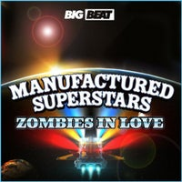 Manufactured Superstars - Zombies In Love (Original Mix)
