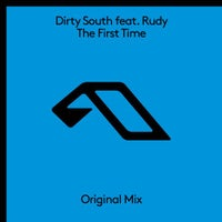 Dirty South - The First Time feat. Rudy (Original Mix)