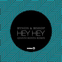 BYNON & Bishøp - Hey Hey (Gianni Kosta Remix)